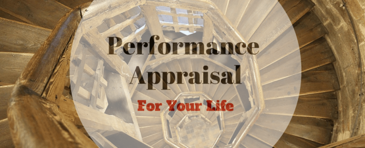 ADVICE PAPA GAVE ME – PAUSE, APPRAISE YOUR LIFE SO FAR, How to gauge yourself, performance appraisal of life